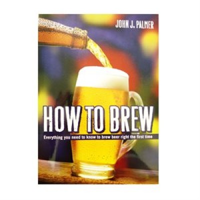 Livre - How to Brew: Everything You Need To Know To Brew Beer Right The First Time